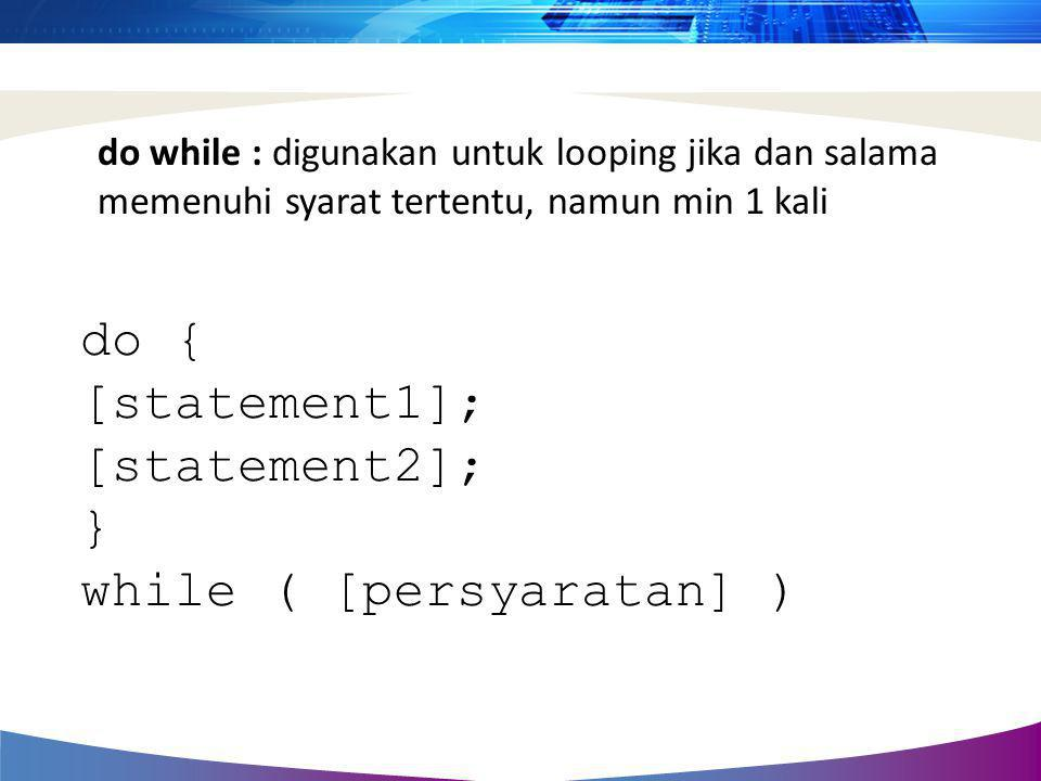 do { [statement1]; [statement2]; } while ( [persyaratan] )